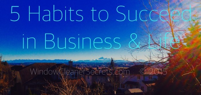 5 Habits to Succeed in Buiness & Life