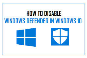 How to Disable Windows Defender on Windows 10 Permanently