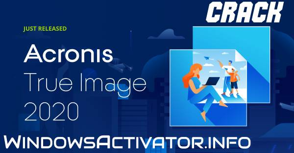 Acronis True Image 2020 Crack - Free Download Latest Acronis {2020}