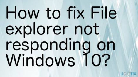 "How to fix ""file explorer not responding"" Windows 10"