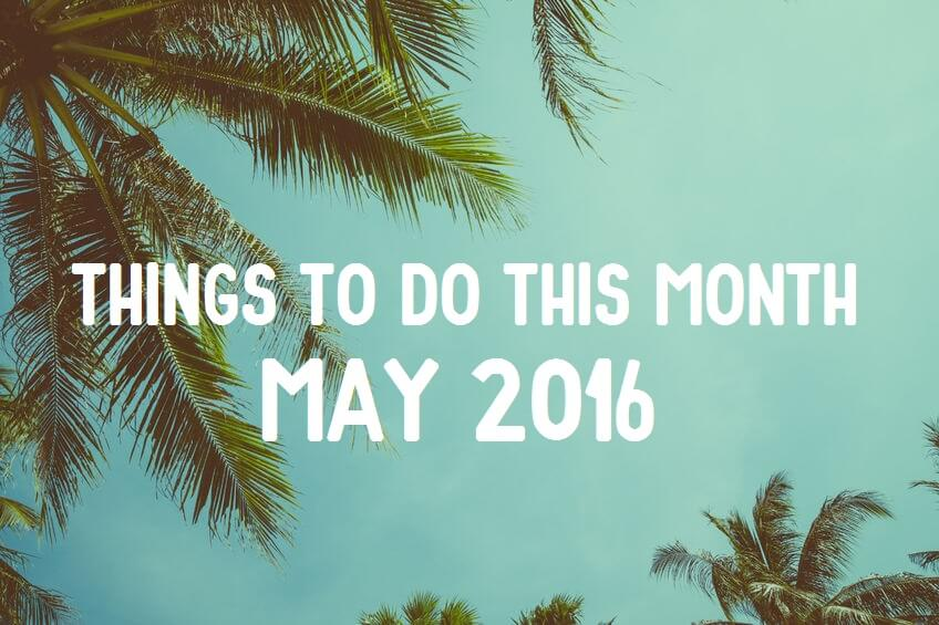things to do this month - may
