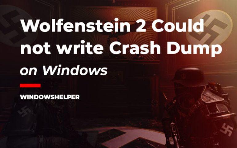 wolfenstein 2 could not write crash dump