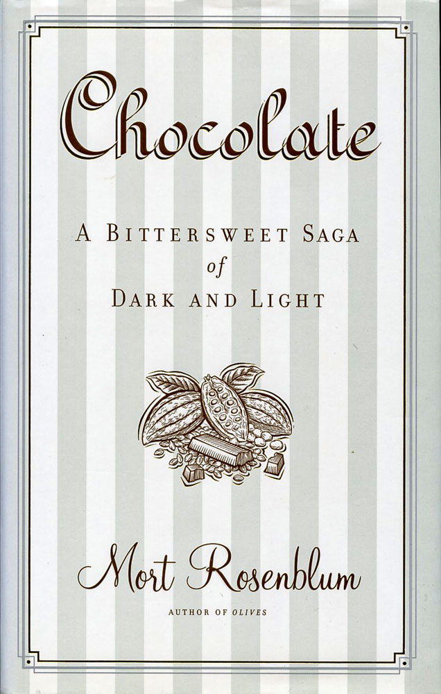 Chocolate: A Bittersweet Saga of Light and Dark by Mort Rosenblum