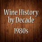 Wine History by Decade: 1980s