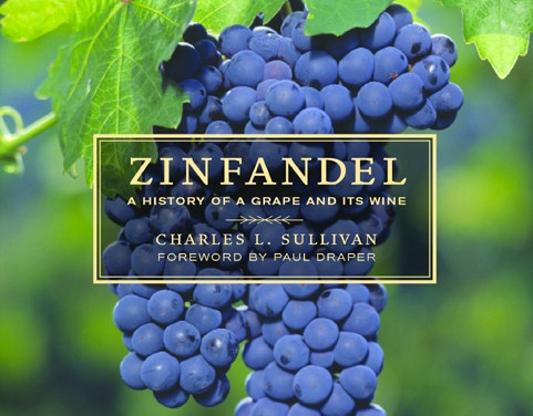 Zinfandel: A History of a Grape and Its Wine by Charles L. Sullivan