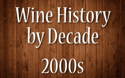 Wine History by Decade: 2000s