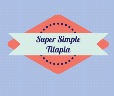 Simple Tilapia Recipe
