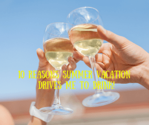 10 Reasons Summer Vacation Drives Me to Drink