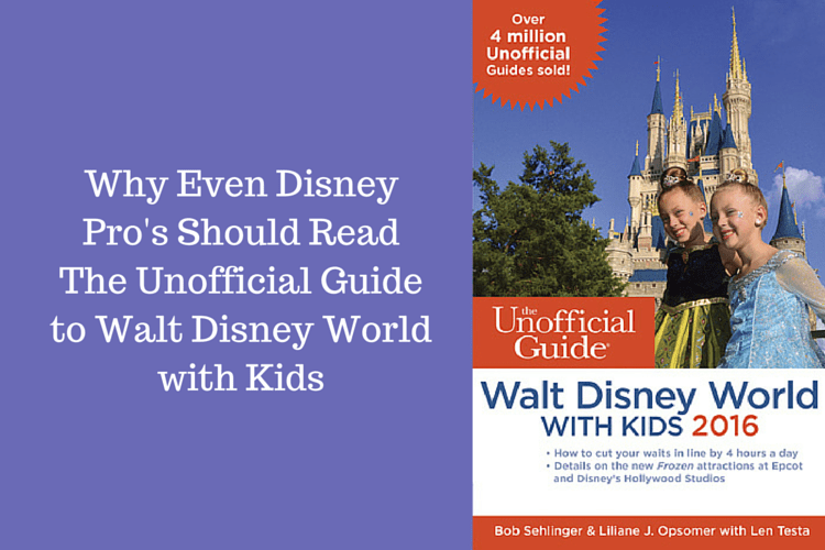 Why Even Disney Pro's Should Read The Unofficial Guide to Walt Disney World with Kids
