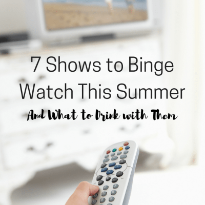 7 Shows to Binge Watch This Summer & What to Drink While You Watch