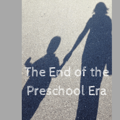 The End of The Preschool Era