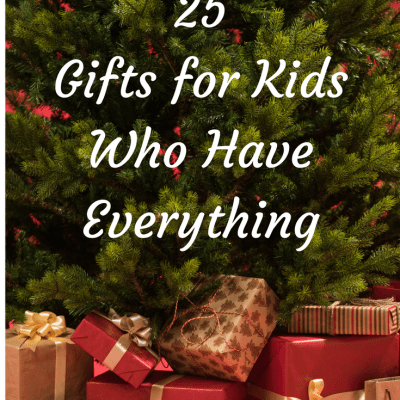 25 Gifts for Kids Who Have Everything