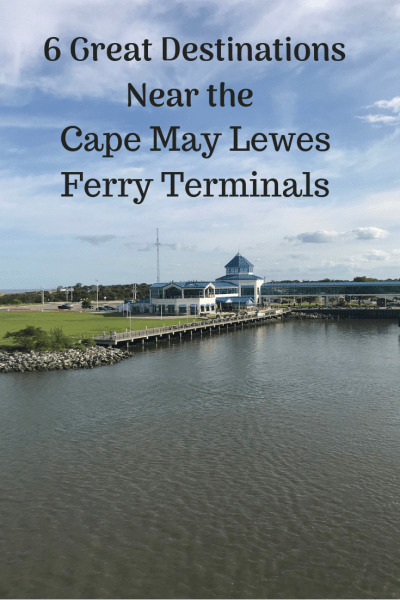 6 Great Destinations near the Cape May Lewes Ferry Terminal
