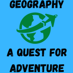 Geography: A Quest for Adventure