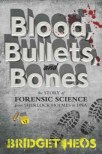 Blood, bullets, and bones : the story of forensic science from Sherlock Holmes to DNA