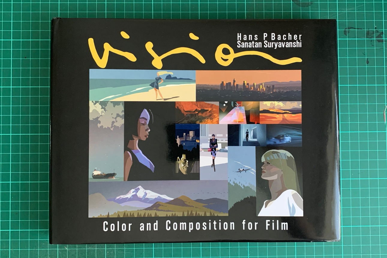 Vision: Color and Composition for Film by Santan Suryavanshi and Hans P. Bacher