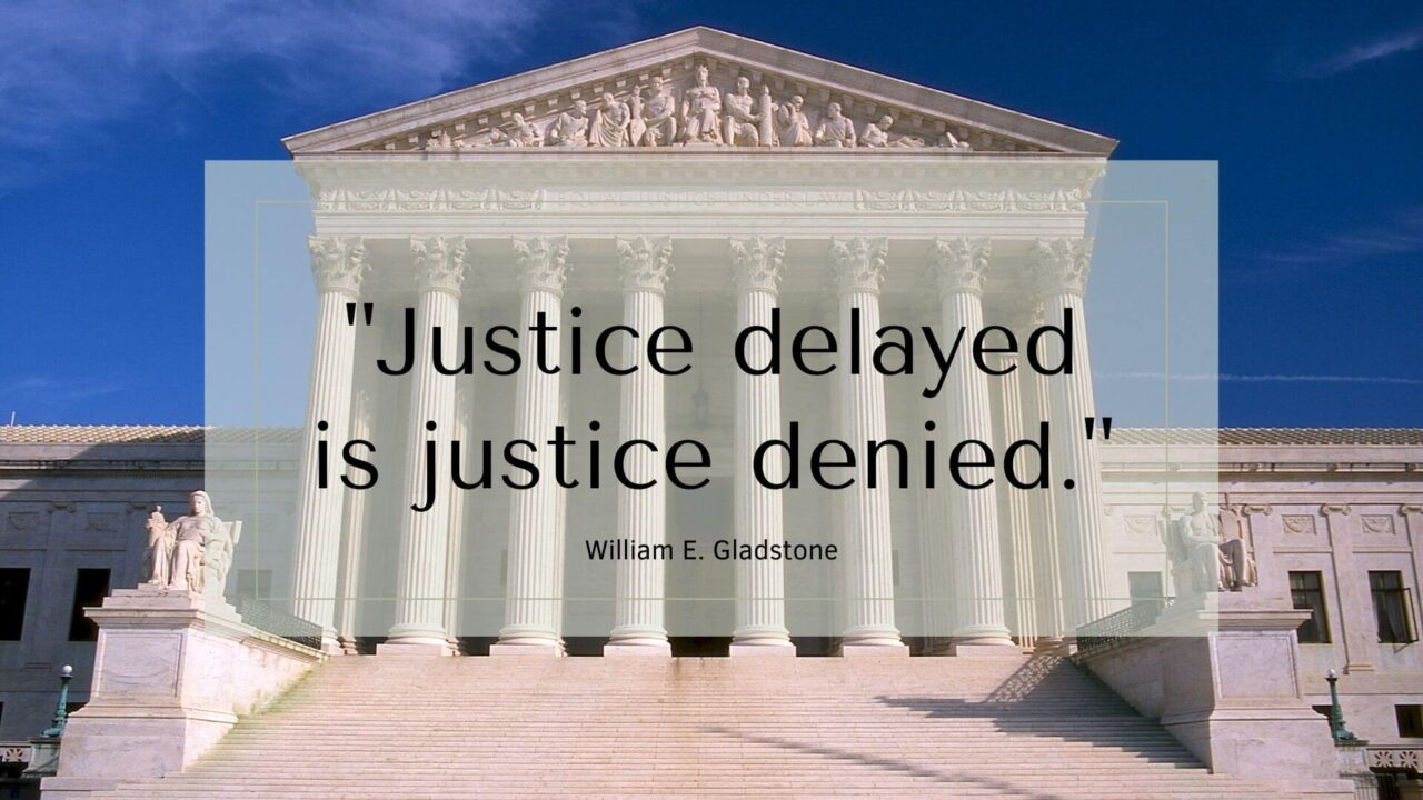 "http://""Justice%20delayed%20is%20justice%20denied.""%20–%20William%20E.%20Gladstone"