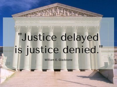 """Justice delayed is justice denied."" – William E. Gladstone"