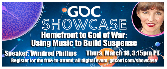 This image includes the time and place details for the GDC Showcase lecture, Homefront to God of War: Using Music to Build Suspense, given by award-winning video game composer Winifred Phillips.