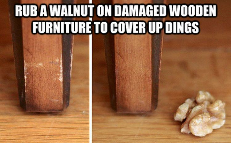 52 Cleaning and Life Hacks - Rub a walnut on damaged wooden furniture to cover up dings.