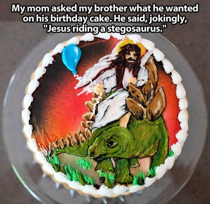 """33 Trolling Parents - My mom asked my brother what he wanted on his birthday cake. He said, jokingly, """"Jesus riding a stegosaurus."""""""