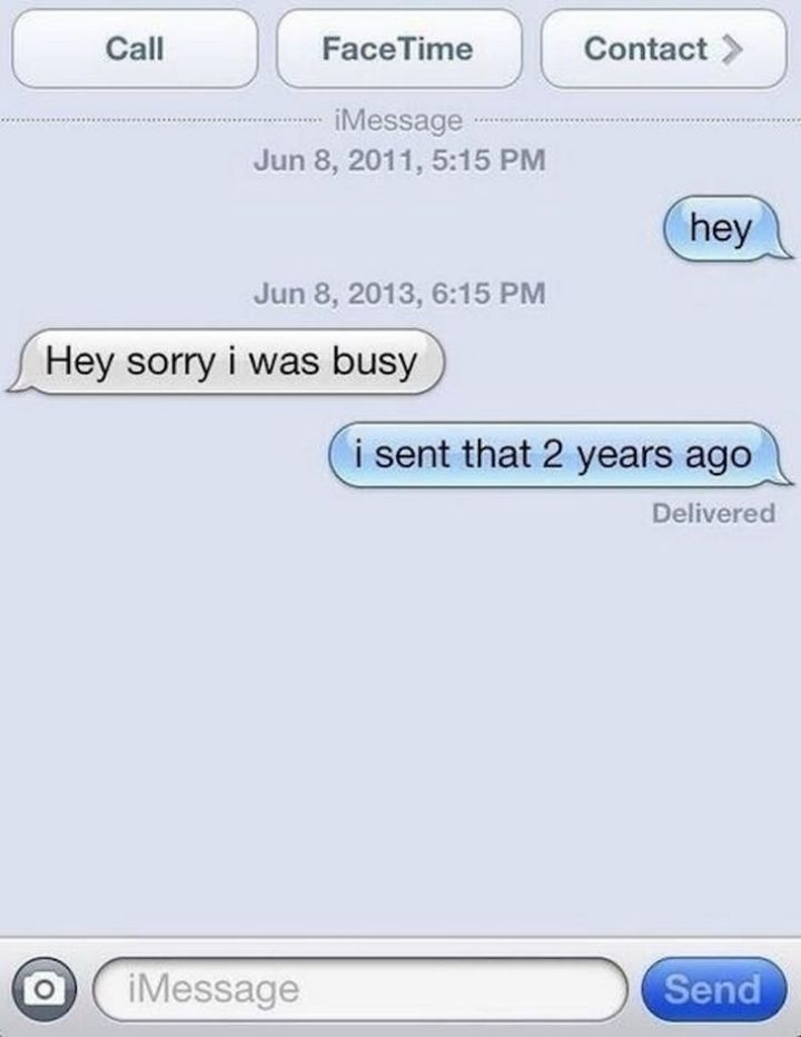 15 People With Ignored Text Messages When People Don't Text Back - They were busy.