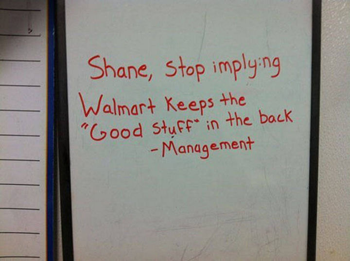 "Shane the Walmart Deli Employee - ""Shane, stop implying Walmart keeps the ""good stuff"" in the back - Management."""