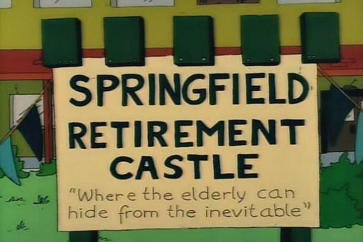 "31 Funny Simpsons Signs - ""Springfield Retirement Castle - Where the elderly can hide from the inevitable."""