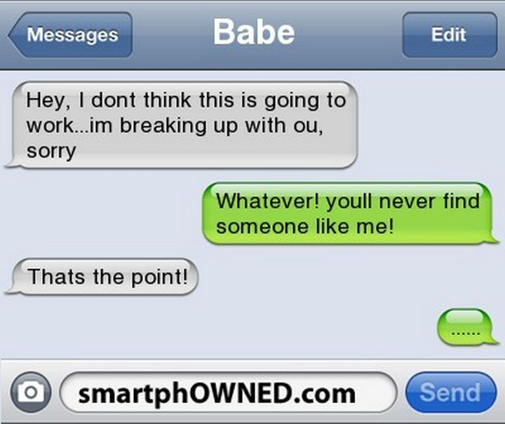 22 Breakup Text Messages - Unfortunately, that is the point of a breakup.