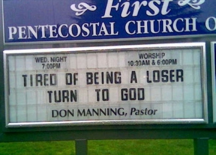 45 Funny Church Signs - Tired of being a loser? Turn to God.