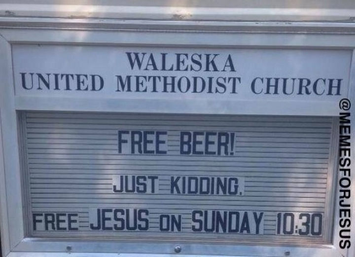 45 Funny Church Signs - Free beer! Just kidding. Free Jesus on Sunday.