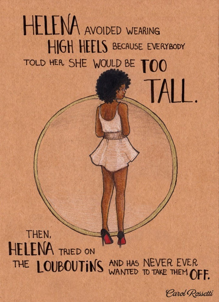 """Inspiring Drawings by Brazilian Artist Carol Rossetti - """"Helena avoided wearing high heels because everybody told her she would be too tall. Then, Helena tried on the Louboutins and has never wanted to take them off."""""""