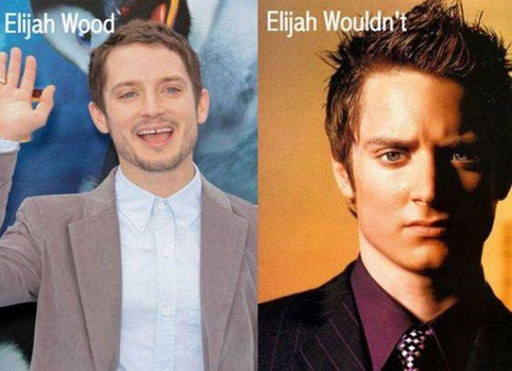 55 Hilariously Funny Celebrity Name Puns - Elijah Wood.
