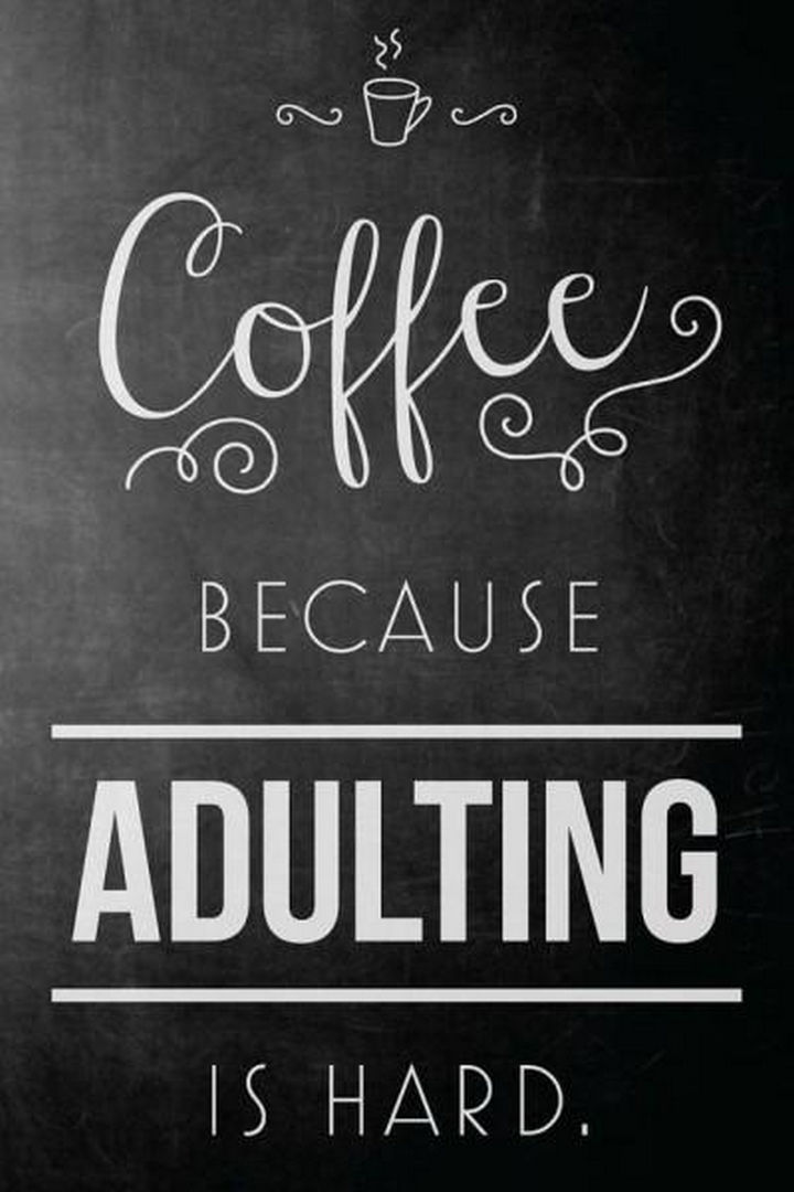 """23 Funny Adult Quotes - """"Coffee because adulting is hard."""""""