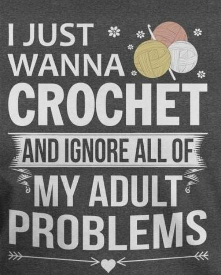 """23 Funny Adult Quotes - """"I just wanna crochet and ignore all of my adult problems."""""""