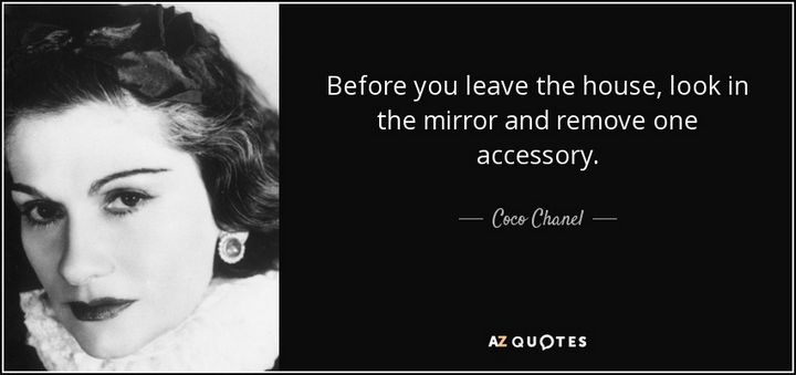 "55 Inspiring Fashion Quotes - ""Before you leave the house, look in the mirror and remove one accessory."" - Coco Chanel"