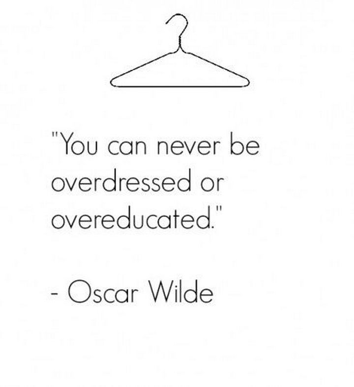 "55 Inspiring Fashion Quotes - ""You can never be overdressed or overeducated."" - Oscar Wilde"
