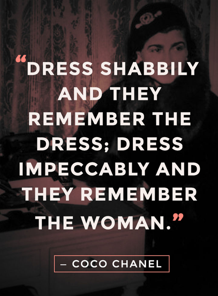"55 Inspiring Fashion Quotes - ""Dress shabbily and they remember the dress; Dress impeccably and they remember the woman."" - Coco Chanel"