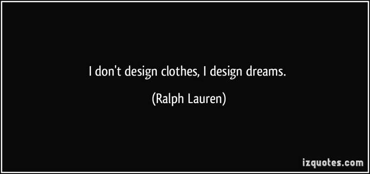 "55 Inspiring Fashion Quotes - ""I don't design clothes, I design dreams."" - Ralph Lauren"
