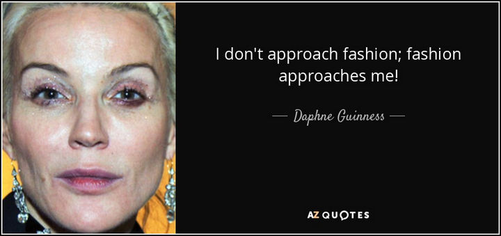 """I don't approach fashion; Fashion approaches me!"" - Daphne Guiness"