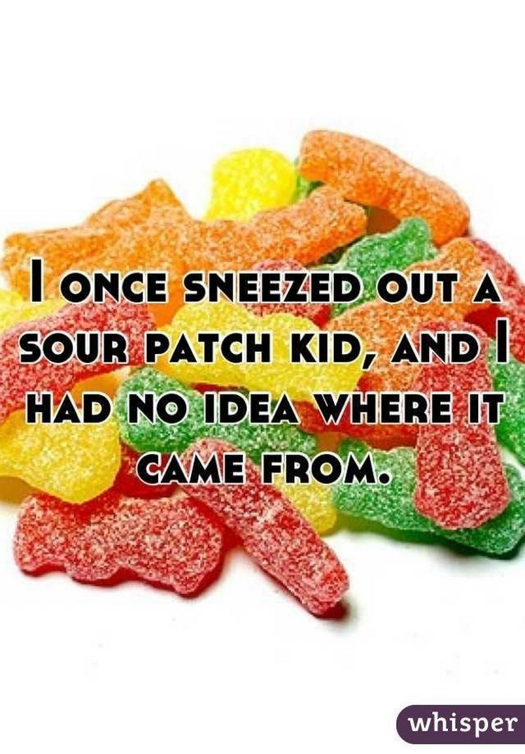 """17 People Who Have Life All Figured Out - """"I once sneezed out a Sour Patch Kid, and I had no idea where it came from."""""""