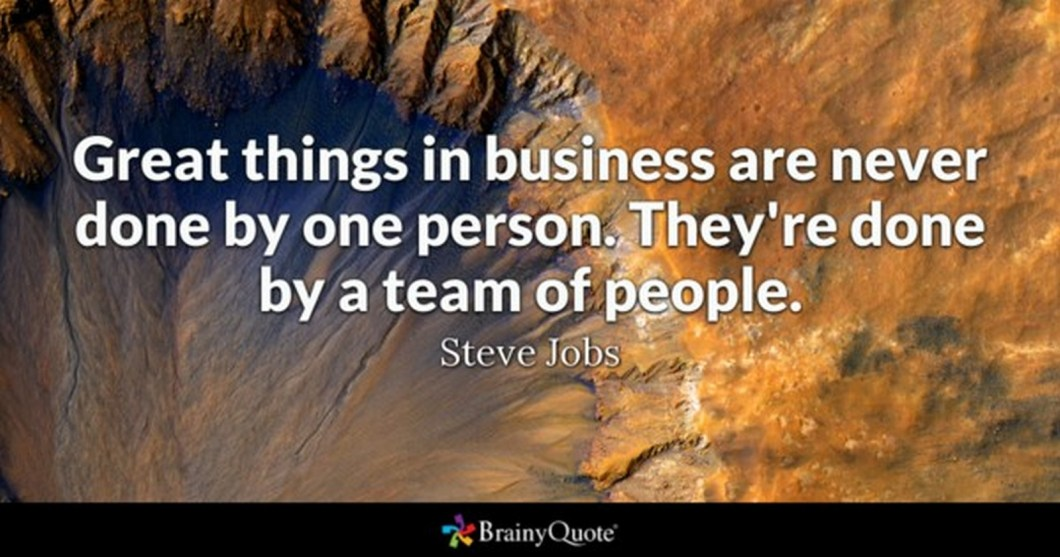"19 Best Steve Jobs Quotes - ""Great things in business are never done by one person. They're done by a team of people."""