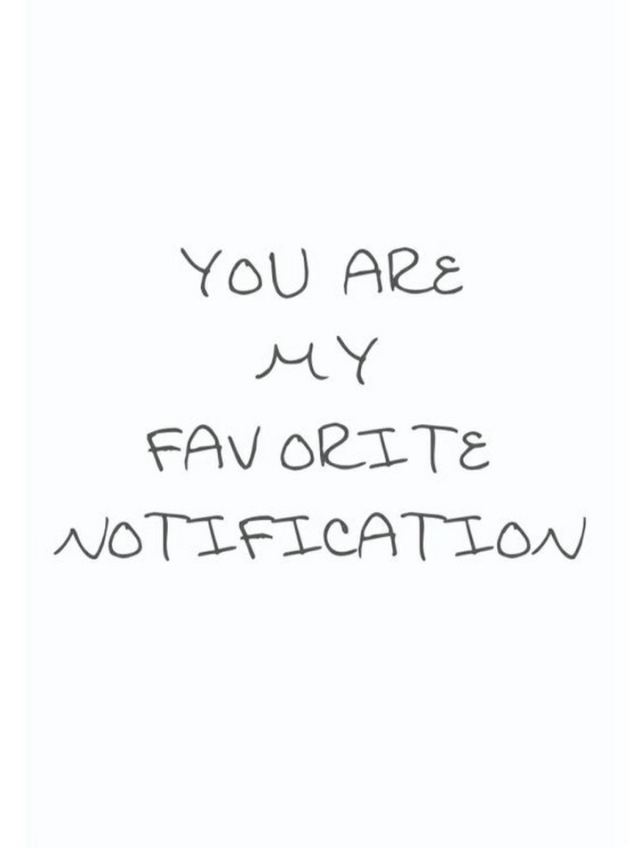 "45 Crush Quotes - ""You are my favorite notification."""