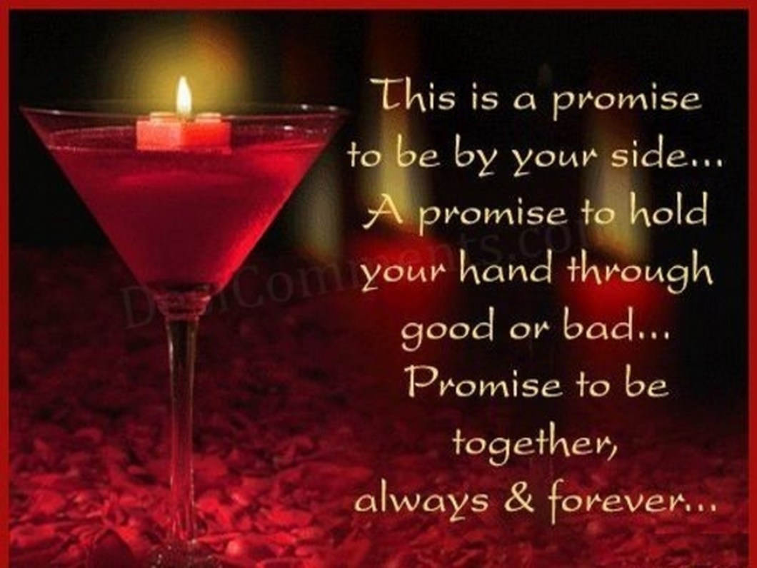 """55 Romantic Quotes - """"This is a promise to be by your side...A promise to hold your hand through good or bad...Promise to be together, always and forever..."""""""