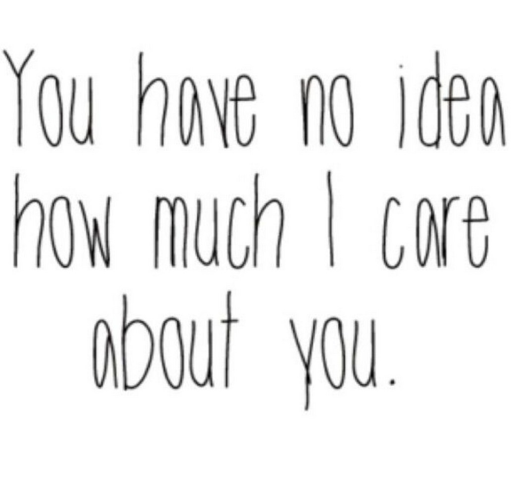 """55 Romantic Quotes - """"You have no idea how much I care about you."""""""