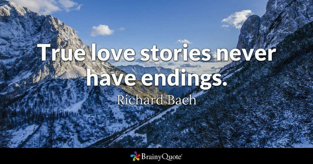 "55 Romantic Quotes - ""True love stories never have endings."" - Richard Bach"