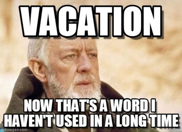 "15 Vacation Memes - ""Vacation. Now that's a word I haven't used in a long time."""