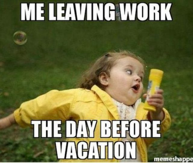 15 Vacation Memes Me Leaving Work The Day Before Vacation