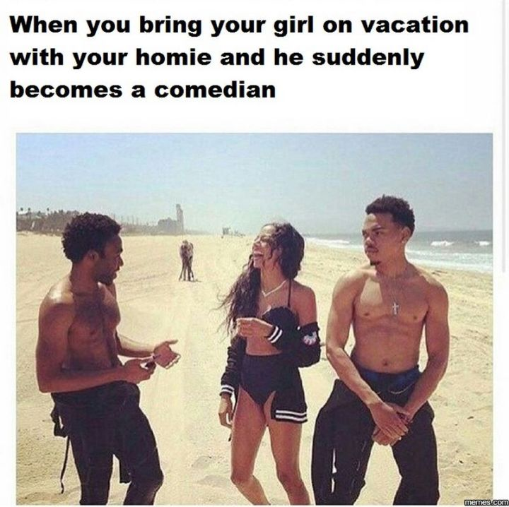 "15 Vacation Memes - ""When you bring your girl on vacation with your homie and he suddenly becomes a comedian."""