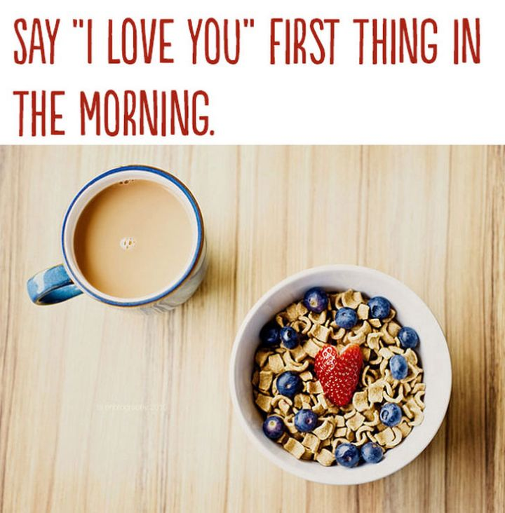 "21 Cute Ways to Say ""I Love You"" - Say ""I love you"" first thing in the morning."